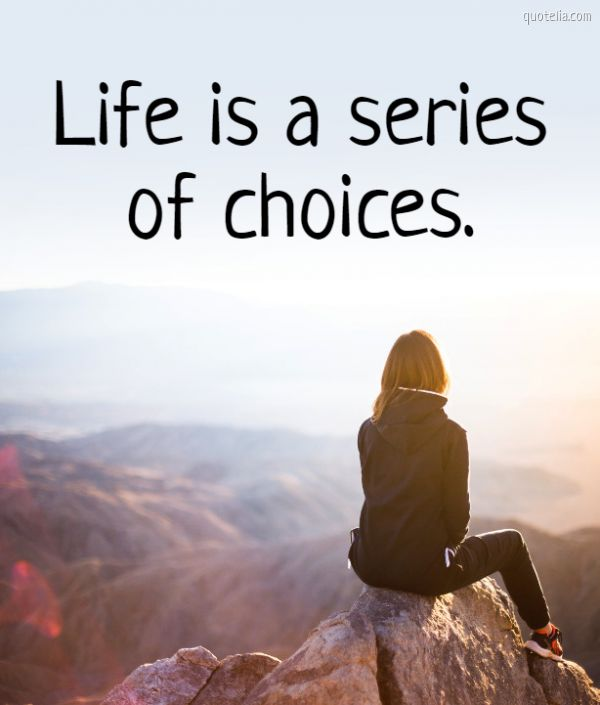 Life is a series of choices.