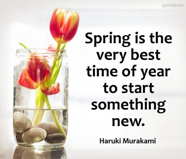 Spring is the very best time of year to start something new.