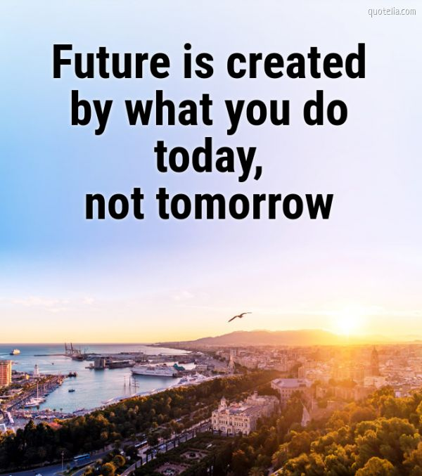 Мотивирующие цитаты на английском: Future is created by what you do today, not tomorrow.