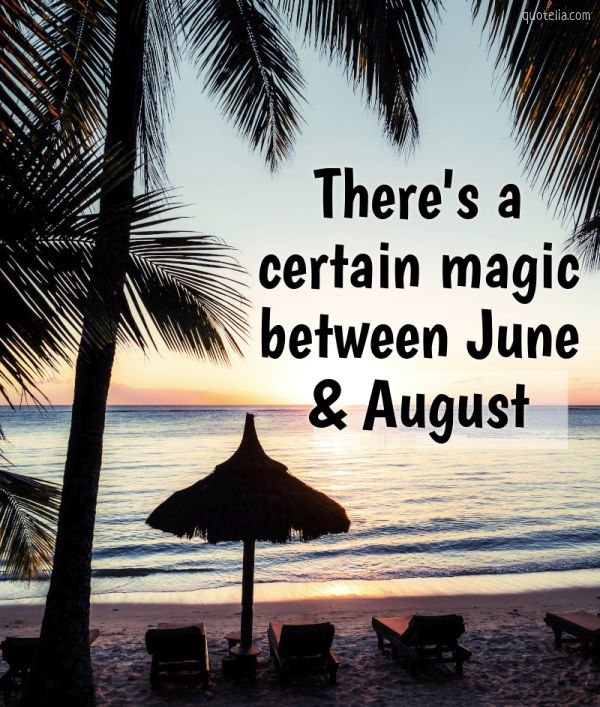 There's a certain magic between June & August