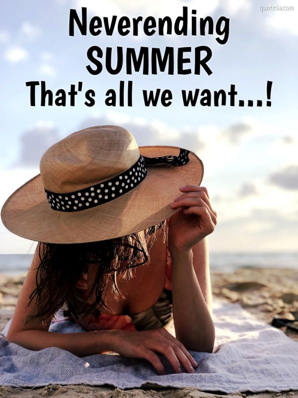 Neverending SUMMER. That's all we want...!