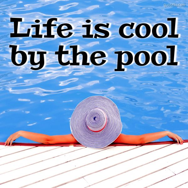 Life is cool by the pool.