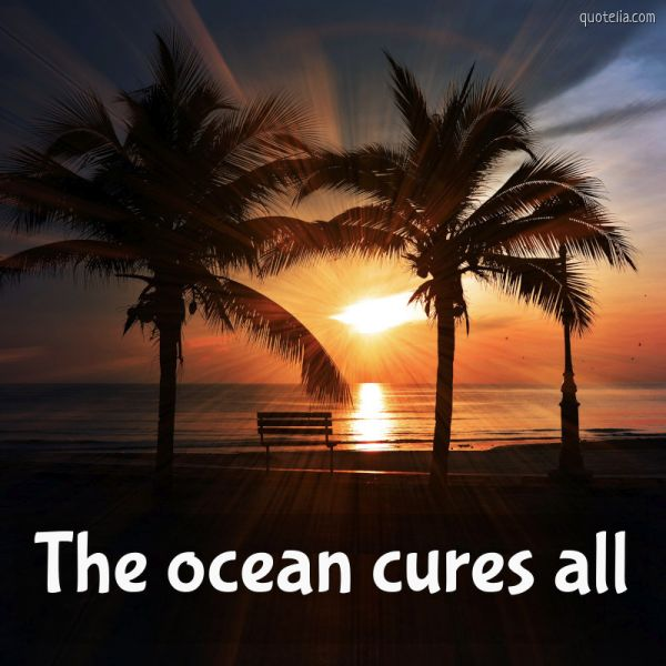 The ocean cures all.