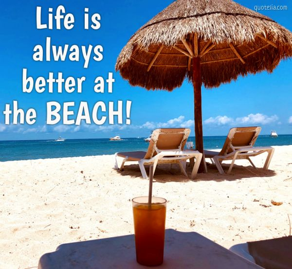 Life is always better at the BEACH!