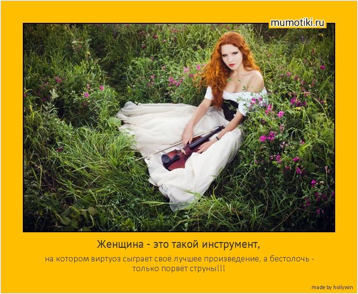 Женщина - это такой инструмент, на котором виртуоз сыграет своё лучшее произведение, а бестолочь - только порвёт струны!!! #мотиватор